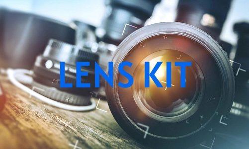 Lens Kit là gì? Tại Sao Nên Và Không Nên Sử Dụng Lens Kit