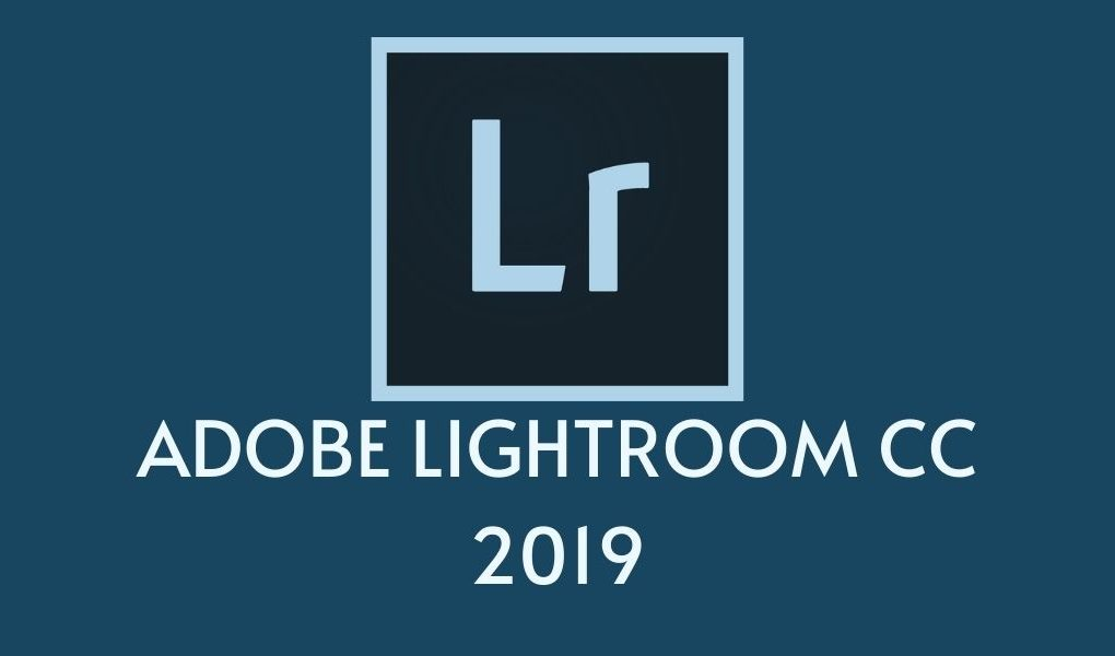 ADOBE LIGHTROOM CC 2019